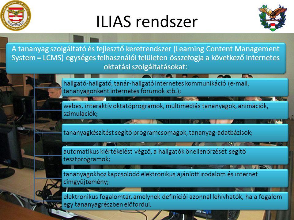 ILIAS rendszer A tananyag szolgáltató és fejlesztő keretrendszer (Learning Content Management System = LCMS) egységes felhasználói felületen összefogja a következő internetes oktatási szolgáltatásokat: hallgató-hallgató, tanár-hallgató internetes kommunikáció (e-mail, tananyagonként internetes fórumok stb.); webes, interaktív oktatóprogramok, multimédiás tananyagok, animációk, szimulációk; tananyagkészítést segítő programcsomagok, tananyag-adatbázisok; automatikus kiértékelést végző, a hallgatók önellenőrzését segítő tesztprogramok; tananyagokhoz kapcsolódó elektronikus ajánlott irodalom és internet címgyűjtemény; elektronikus fogalomtár, amelynek definíciói azonnal lehívhatók, ha a fogalom egy tananyagrészben előfordul.