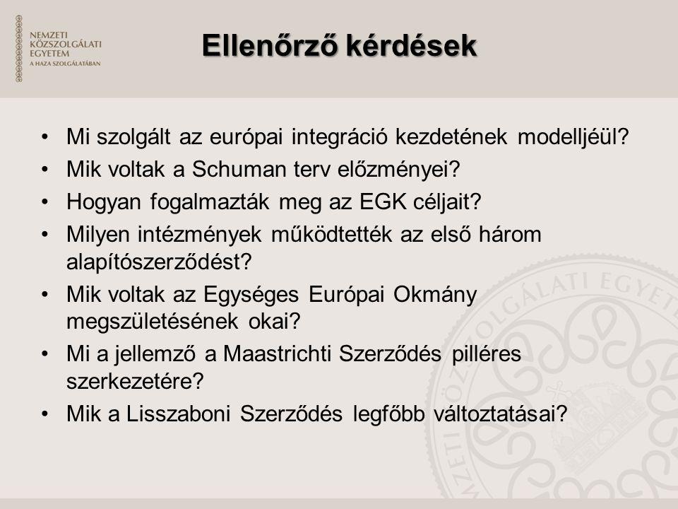 Ellenőrző kérdések Mi szolgált az európai integráció kezdetének modelljéül? Mik voltak a Schuman terv előzményei? Hogyan fogalmazták meg az EGK céljai