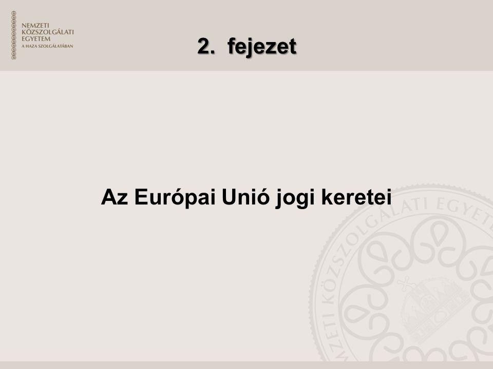 2. fejezet Az Európai Unió jogi keretei