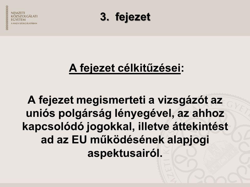 3. fejezet A fejezet célkitűzései: A fejezet megismerteti a vizsgázót az uniós polgárság lényegével, az ahhoz kapcsolódó jogokkal, illetve áttekintést