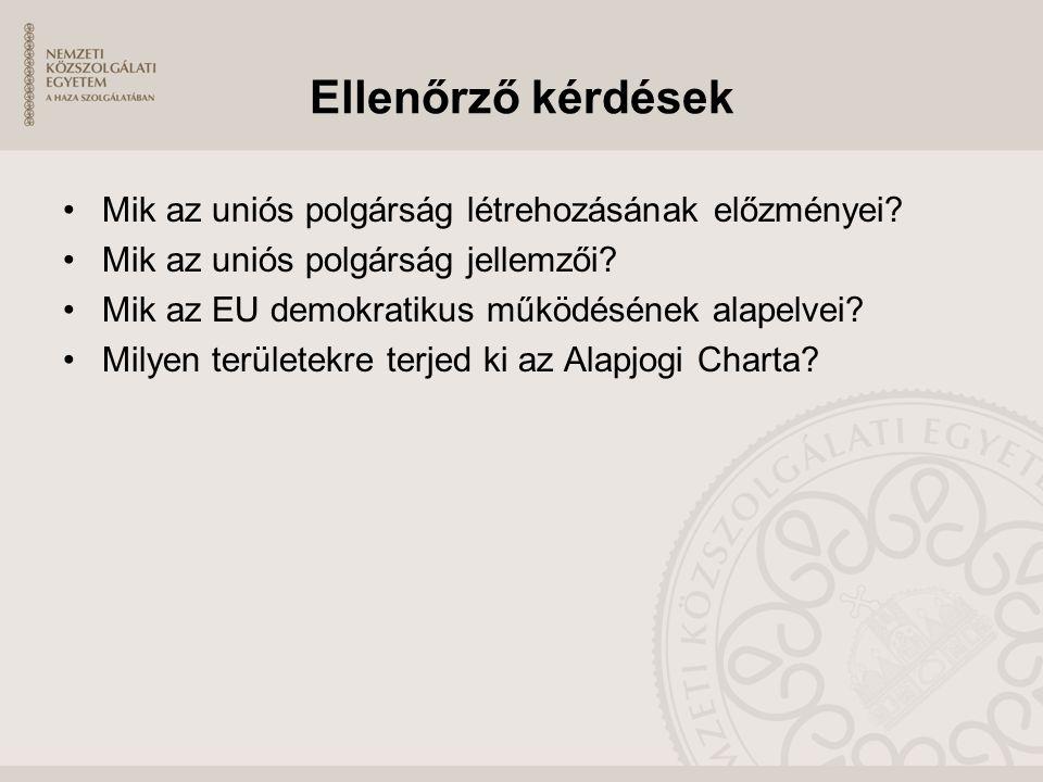 Ellenőrző kérdések Mik az uniós polgárság létrehozásának előzményei? Mik az uniós polgárság jellemzői? Mik az EU demokratikus működésének alapelvei? M