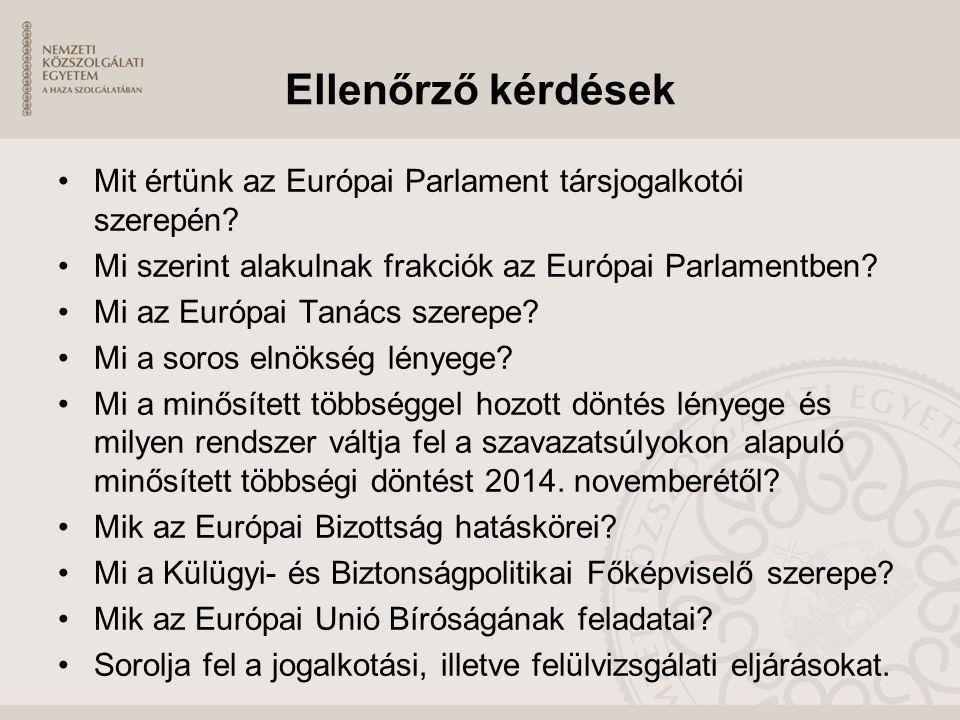Ellenőrző kérdések Mit értünk az Európai Parlament társjogalkotói szerepén? Mi szerint alakulnak frakciók az Európai Parlamentben? Mi az Európai Tanác