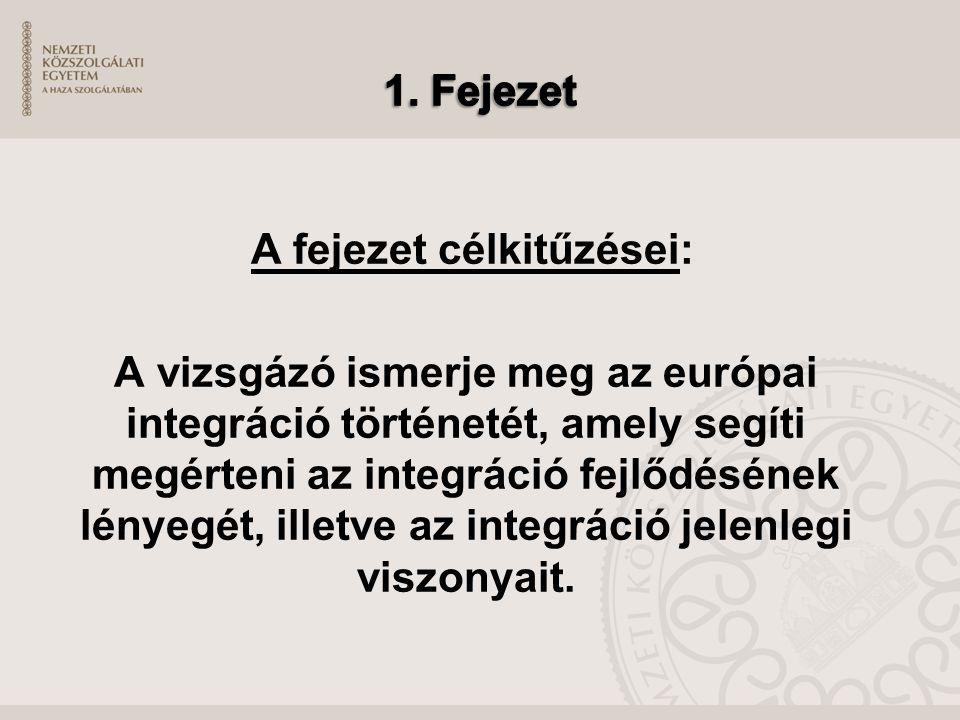A fejezet célkitűzései: A vizsgázó ismerje meg az európai integráció történetét, amely segíti megérteni az integráció fejlődésének lényegét, illetve a