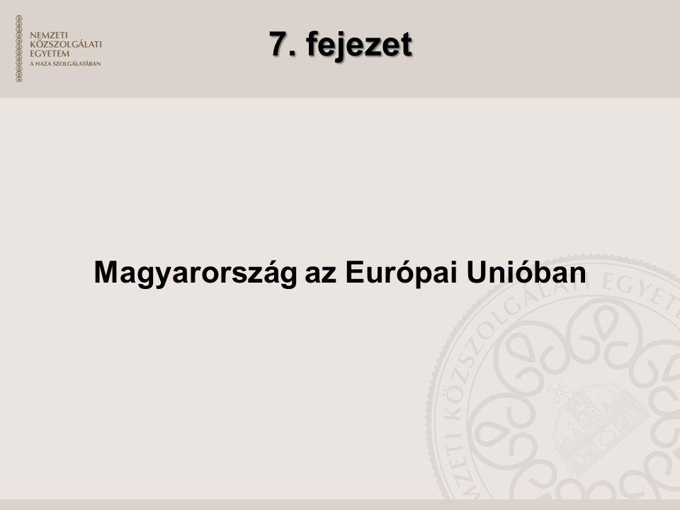 7. fejezet Magyarország az Európai Unióban