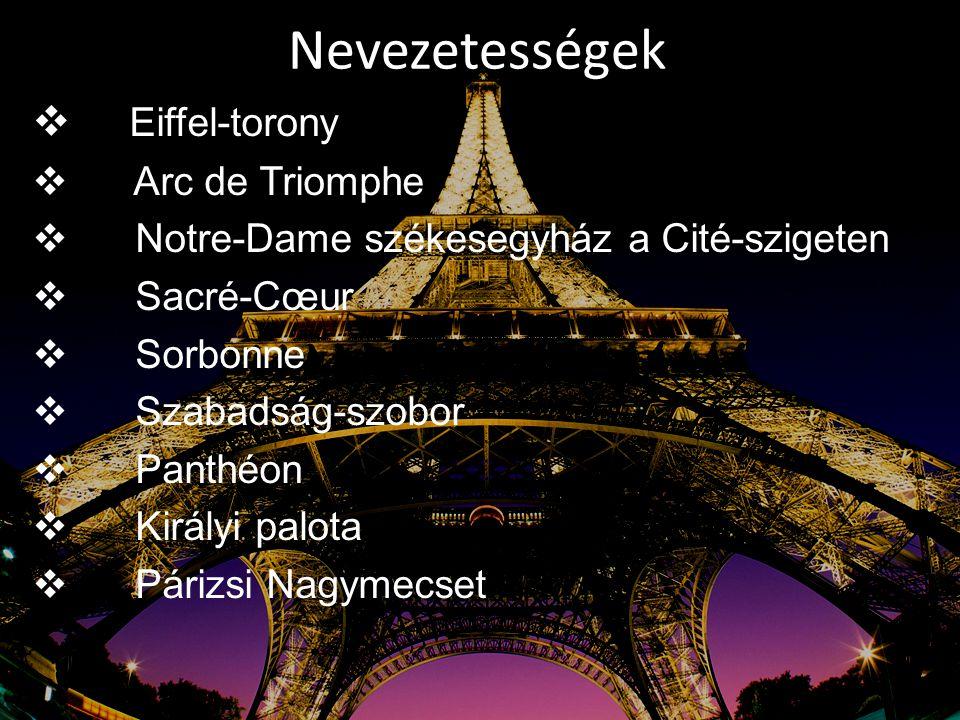 Nevezetességek  Eiffel-torony  Arc de Triomphe  Notre-Dame székesegyház a Cité-szigeten  Sacré-Cœur  Sorbonne  Szabadság-szobor  Panthéon  Kir