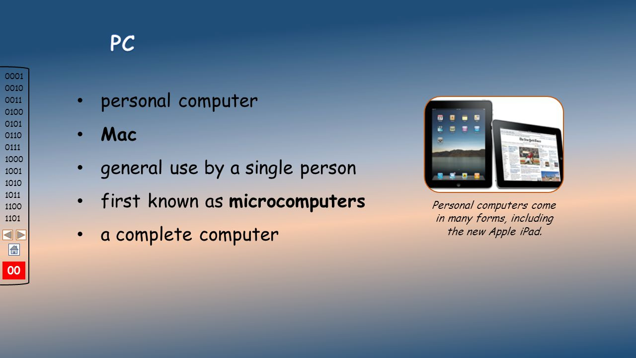 0001 0010 0011 0100 0101 0110 0111 1000 1001 1010 1011 1100 1101 The personal computer (PC) defines a computer designed for general use by a single person.