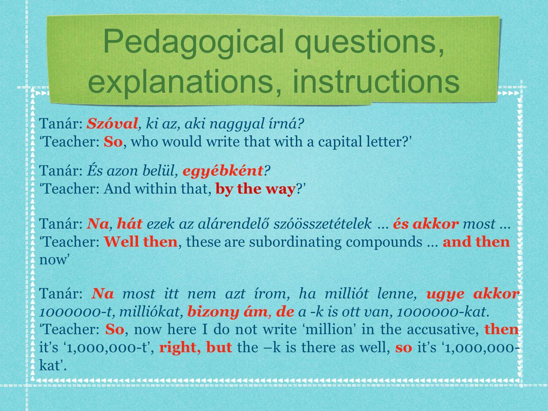 Pedagogical questions, explanations, instructions Tanár: Na, hát ezek az alárendelő szóösszetételek...