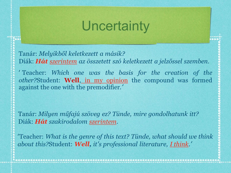 Uncertainty Tanár: Melyikből keletkezett a másik.