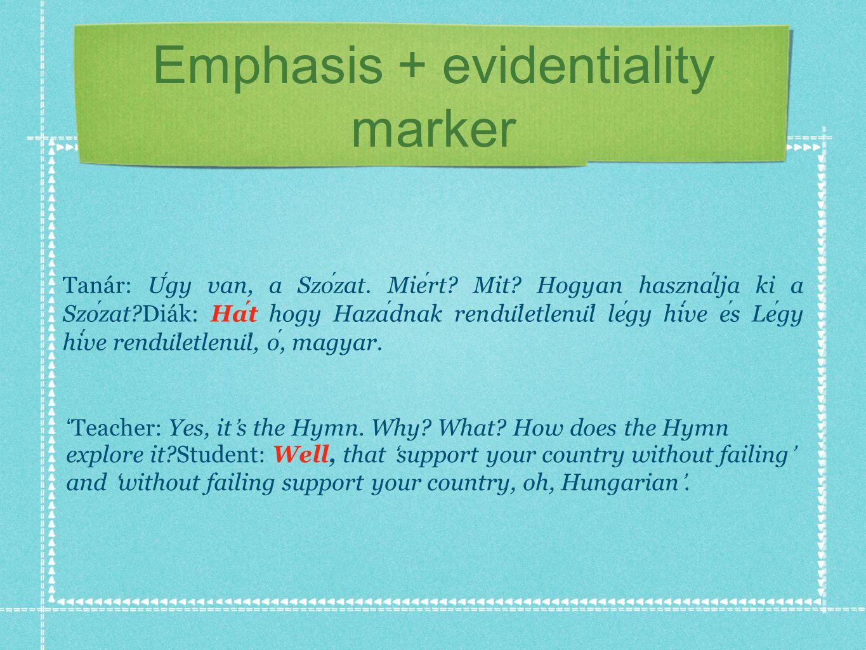 Emphasis + evidentiality marker Tanár: Ugy van, a Szozat.
