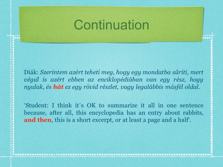 Continuation Diák: Szerintem azért teheti meg, hogy egy mondatba sűríti, mert végu ̈ l is azért ebben az enciklopédiában van egy rész, hogy nyulak, és hát ez egy rövid részlet, vagy legalábbis másfél oldal.