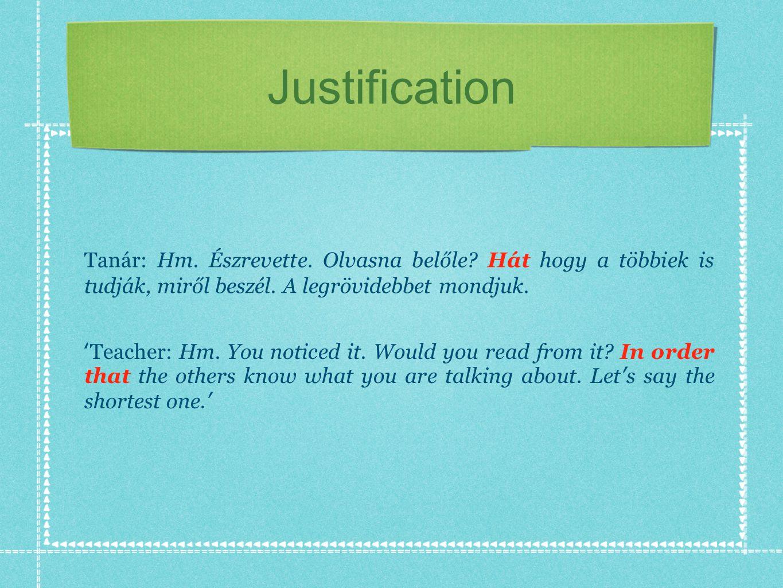 Justification Tanár: Hm. Észrevette. Olvasna belőle.