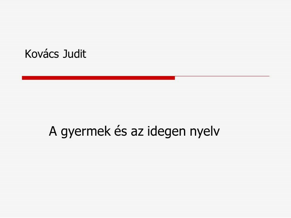 Kovács Judit A gyermek és az idegen nyelv