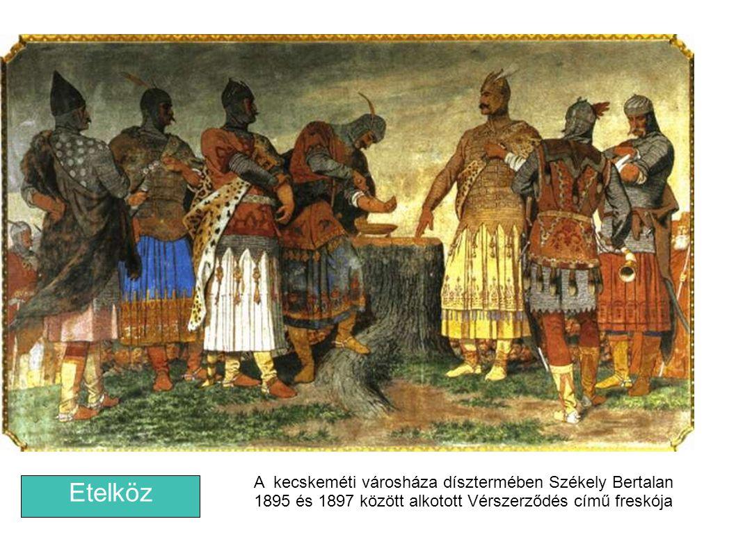 Etelköz A kecskeméti városháza dísztermében Székely Bertalan 1895 és 1897 között alkotott Vérszerződés című freskója
