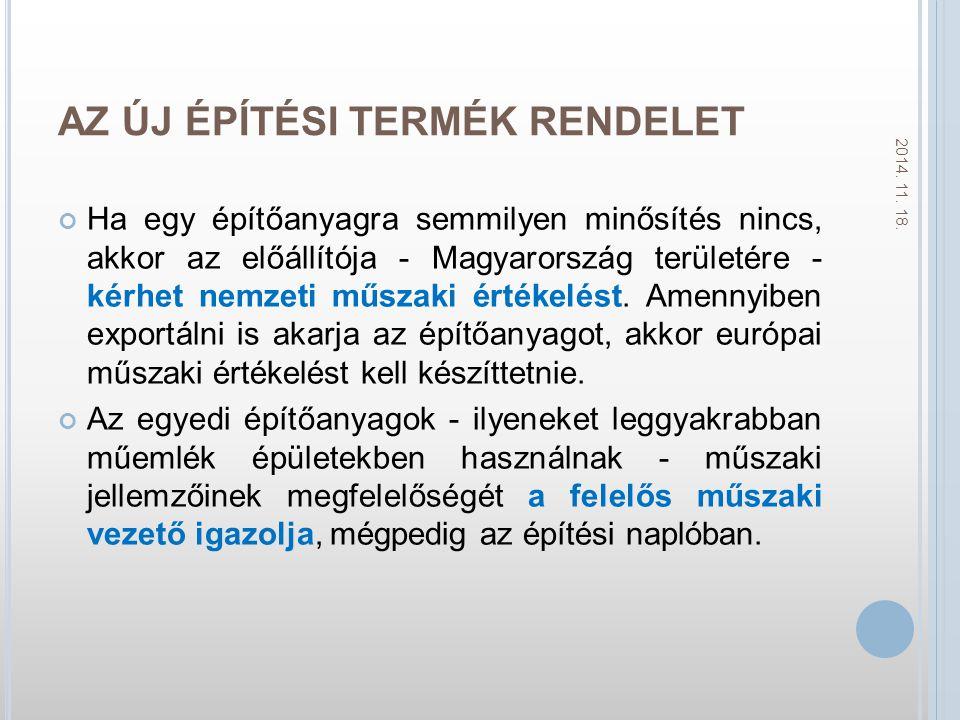 AZ ÚJ ÉPÍTÉSI TERMÉK RENDELET Ha egy építőanyagra semmilyen minősítés nincs, akkor az előállítója - Magyarország területére - kérhet nemzeti műszaki értékelést.
