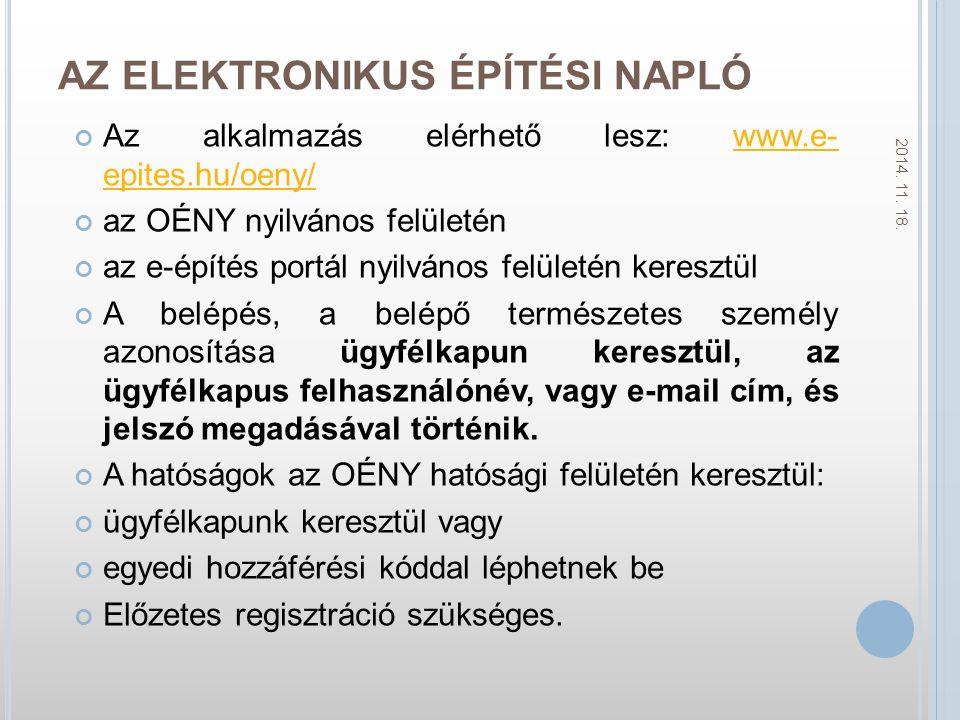 AZ ELEKTRONIKUS ÉPÍTÉSI NAPLÓ Az alkalmazás elérhető lesz: www.e- epites.hu/oeny/www.e- epites.hu/oeny/ az OÉNY nyilvános felületén az e-építés portál nyilvános felületén keresztül A belépés, a belépő természetes személy azonosítása ügyfélkapun keresztül, az ügyfélkapus felhasználónév, vagy e-mail cím, és jelszó megadásával történik.
