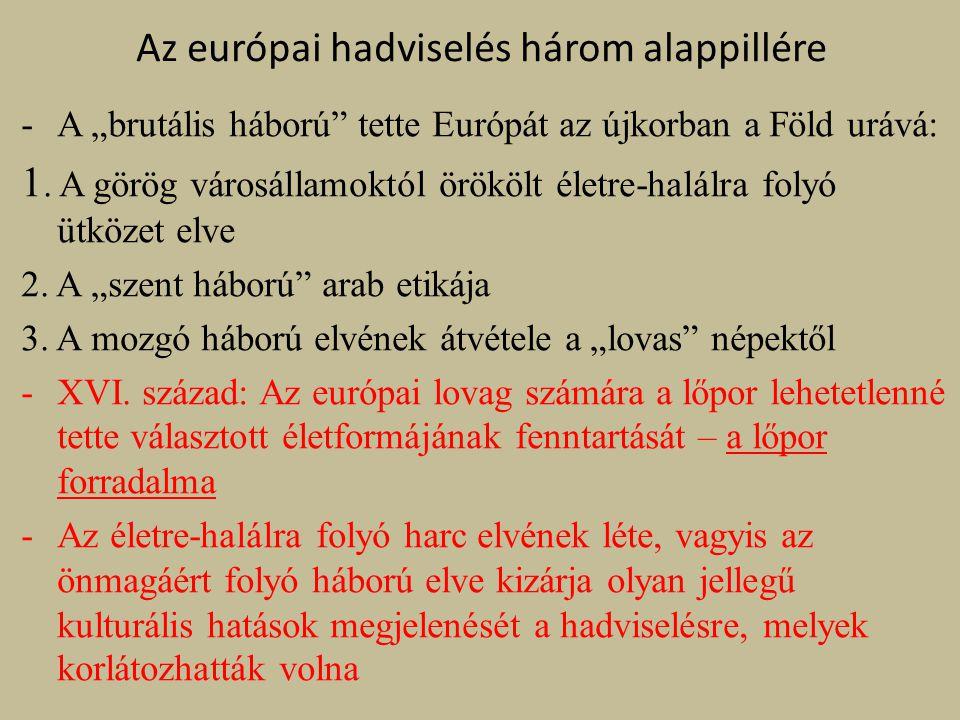 """Az európai hadviselés három alappillére -A """"brutális háború tette Európát az újkorban a Föld urává: 1."""