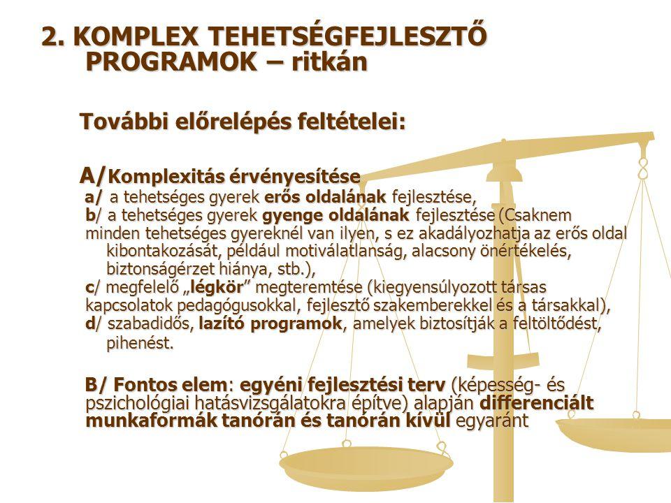 2. KOMPLEX TEHETSÉGFEJLESZTŐ PROGRAMOK – ritkán További előrelépés feltételei: További előrelépés feltételei: A/ Komplexitás érvényesítése A/ Komplexi