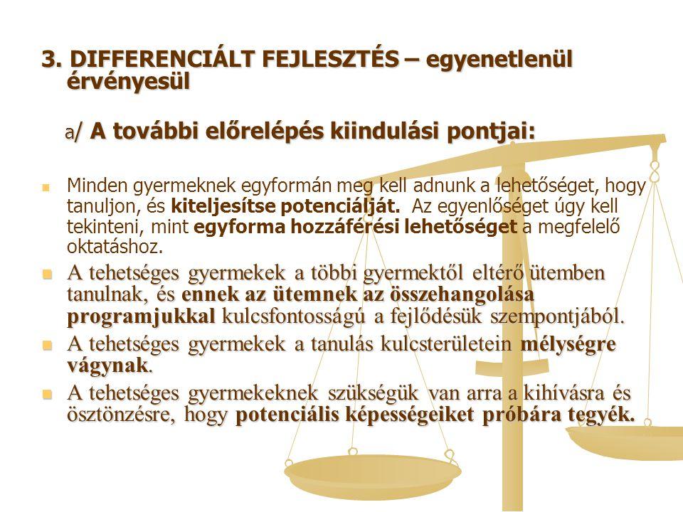 3. DIFFERENCIÁLT FEJLESZTÉS – egyenetlenül érvényesül a / A további előrelépés kiindulási pontjai: a / A további előrelépés kiindulási pontjai: Minden