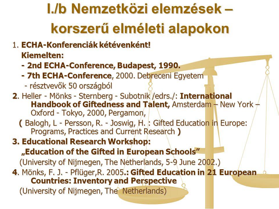 I./b Nemzetközi elemzések – korszerű elméleti alapokon 1. ECHA-Konferenciák kétévenként! Kiemelten: Kiemelten: - 2nd ECHA-Conference, Budapest, 1990.