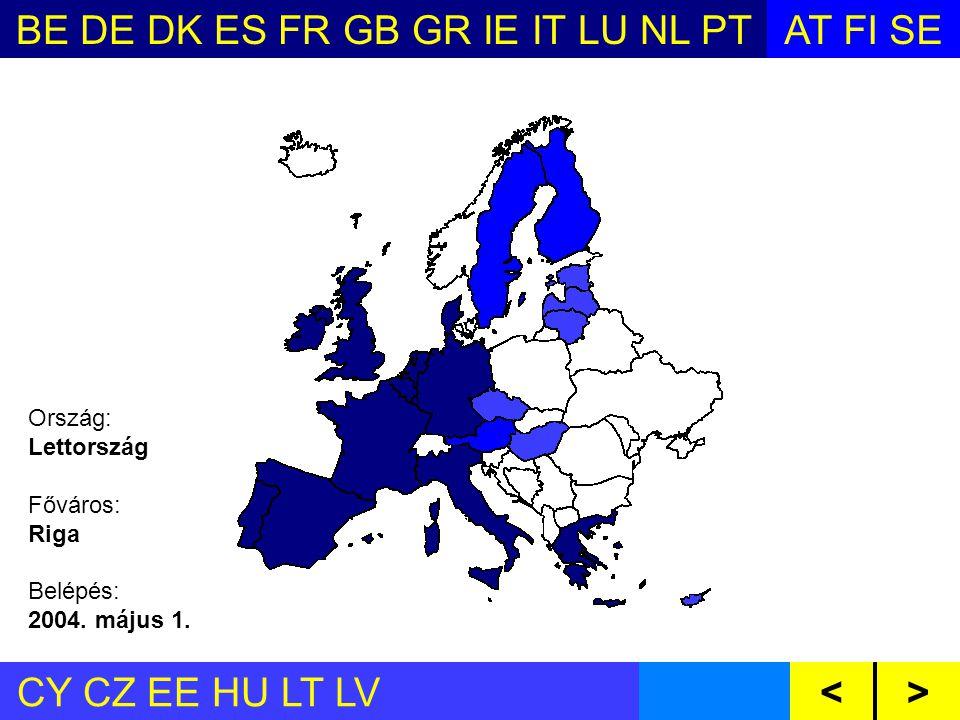 BE DE DK ES FR GB GR IE IT LU NL PTAT FI SE CY CZ EE HU LT LV MT PL SI SKBG RO<> Ország: Lettország Főváros: Riga Belépés: 2004.