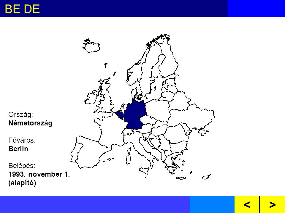 BE DE DK ES FR GB GR IE IT NL LU PTAT FI SE CZ CY EE HU LV LT MT PL SI SKBG RO Ország: Németország Főváros: Berlin Belépés: 1993.