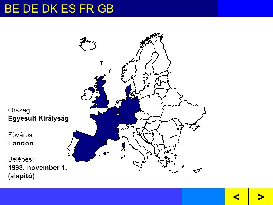 BE DE DK ES FR GB GR IE IT LU NL PTAT FI SE CY CZ EE HU LV LT MT PL SI SKBG RO<> Ország: Csehország Főváros: Prága Belépés: 2004.