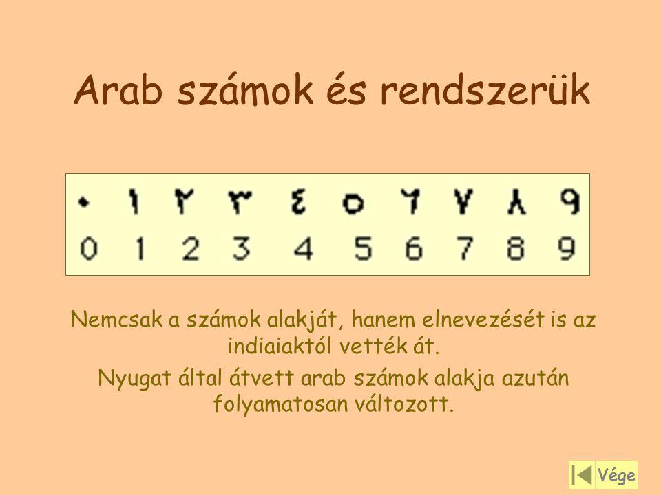 Arab számok és rendszerük Nemcsak a számok alakját, hanem elnevezését is az indiaiaktól vették át. Nyugat által átvett arab számok alakja azután folya