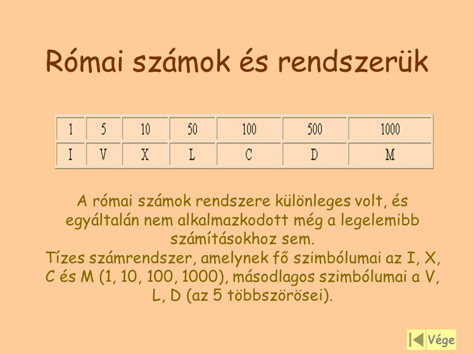 Római számok és rendszerük A római számok rendszere különleges volt, és egyáltalán nem alkalmazkodott még a legelemibb számításokhoz sem. Tízes számre