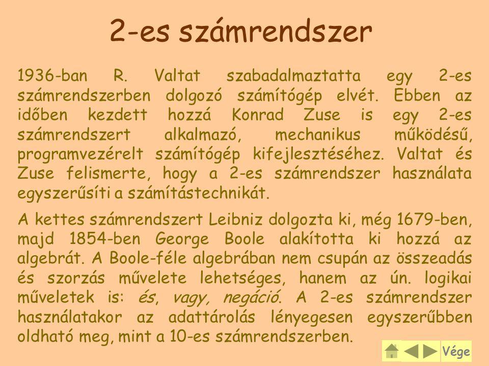 2-es számrendszer 1936-ban R. Valtat szabadalmaztatta egy 2-es számrendszerben dolgozó számítógép elvét. Ebben az időben kezdett hozzá Konrad Zuse is