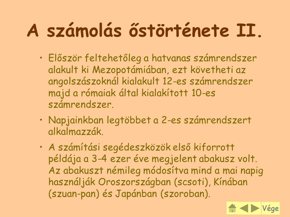 A számolás őstörténete II. Először feltehetőleg a hatvanas számrendszer alakult ki Mezopotámiában, ezt követheti az angolszászoknál kialakult 12-es sz