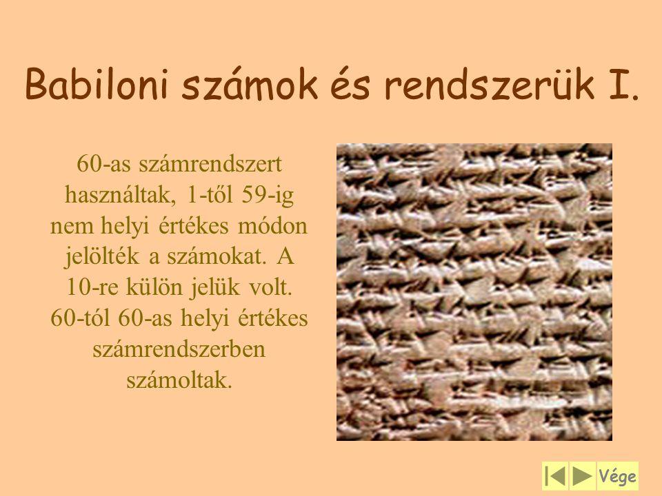 Babiloni számok és rendszerük I. 60-as számrendszert használtak, 1-től 59-ig nem helyi értékes módon jelölték a számokat. A 10-re külön jelük volt. 60