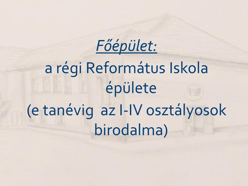 Főépület: a régi Református Iskola épülete (e tanévig az I-IV osztályosok birodalma)