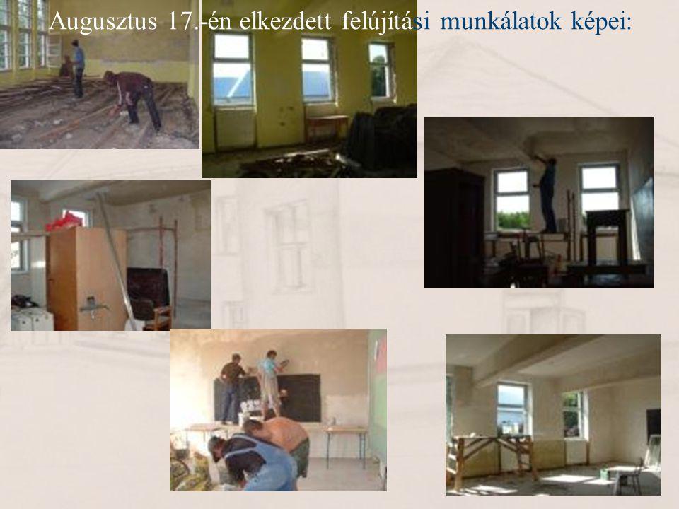 Augusztus 17.-én elkezdett felújítási munkálatok képei: