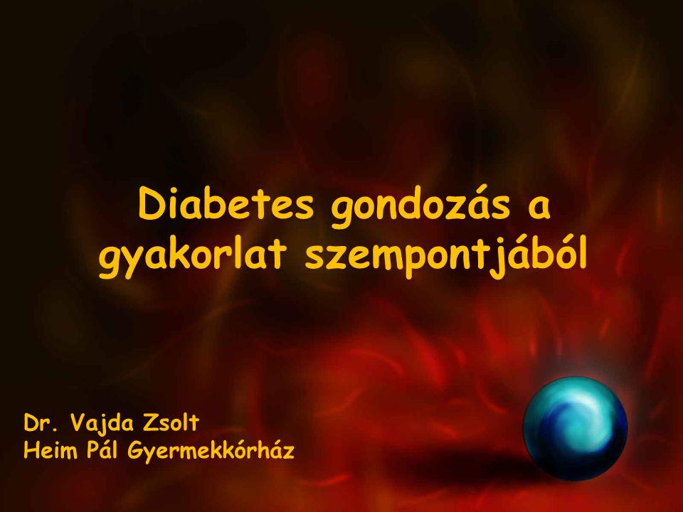 Diabetes gondozás a gyakorlat szempontjából Dr. Vajda Zsolt Heim Pál Gyermekkórház
