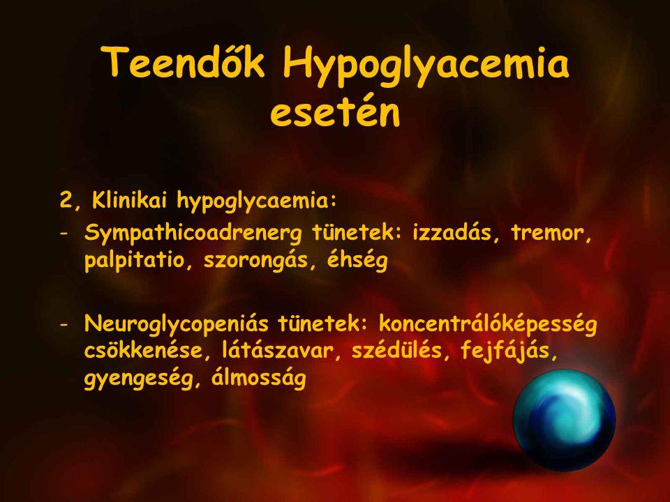 Teendők Hypoglyacemia esetén 2, Klinikai hypoglycaemia: -Sympathicoadrenerg tünetek: izzadás, tremor, palpitatio, szorongás, éhség -Neuroglycopeniás tünetek: koncentrálóképesség csökkenése, látászavar, szédülés, fejfájás, gyengeség, álmosság