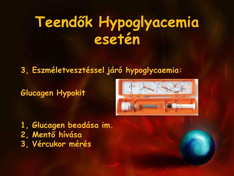Teendők Hypoglyacemia esetén 3, Eszméletvesztéssel járó hypoglycaemia: Glucagen Hypokit 1, Glucagen beadása im. 2, Mentő hívása 3, Vércukor mérés
