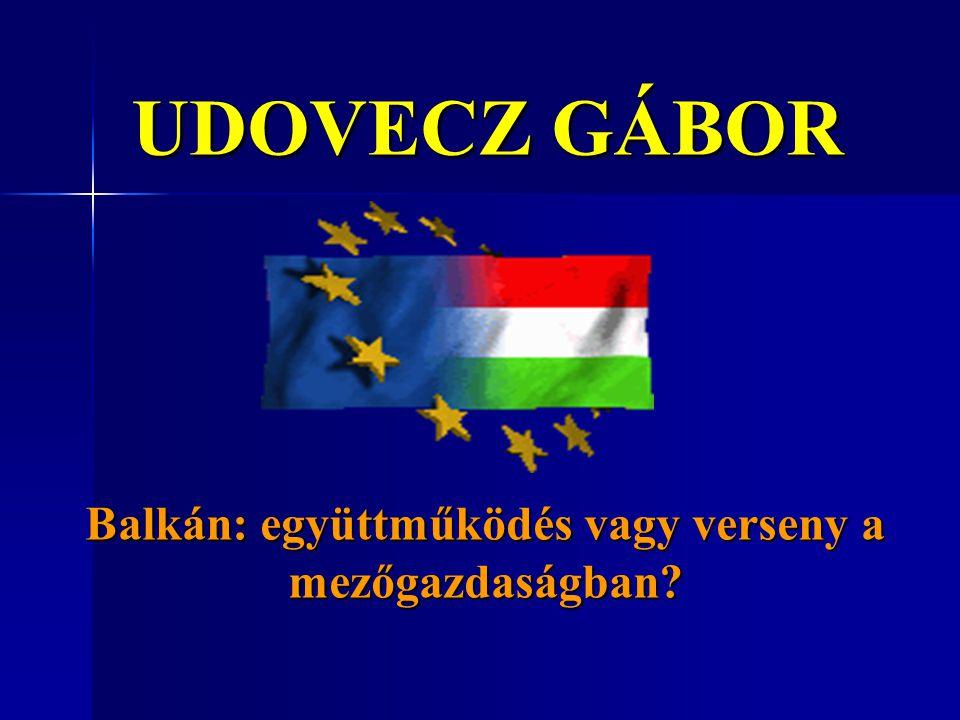UDOVECZ GÁBOR Balkán: együttműködés vagy verseny a mezőgazdaságban