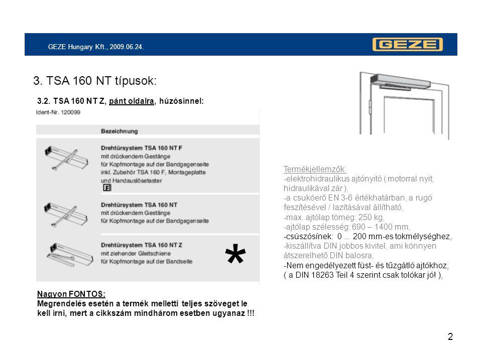 2 GEZE Hungary Kft., 2009.06.24. 3. TSA 160 NT típusok: 3.2. TSA 160 NT Z, pánt oldalra, húzósínnel: * Termékjellemzők: -elektrohidraulikus ajtónyitó