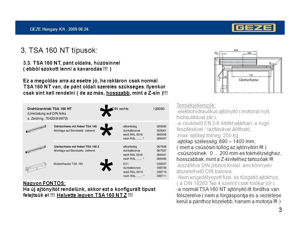 3 GEZE Hungary Kft., 2009.06.24. 3. TSA 160 NT típusok: 3.3. TSA 160 NT, pánt oldalra, húzósínnel ( ebből szokott lenni a kavarodás !!! ) Ez a megoldá