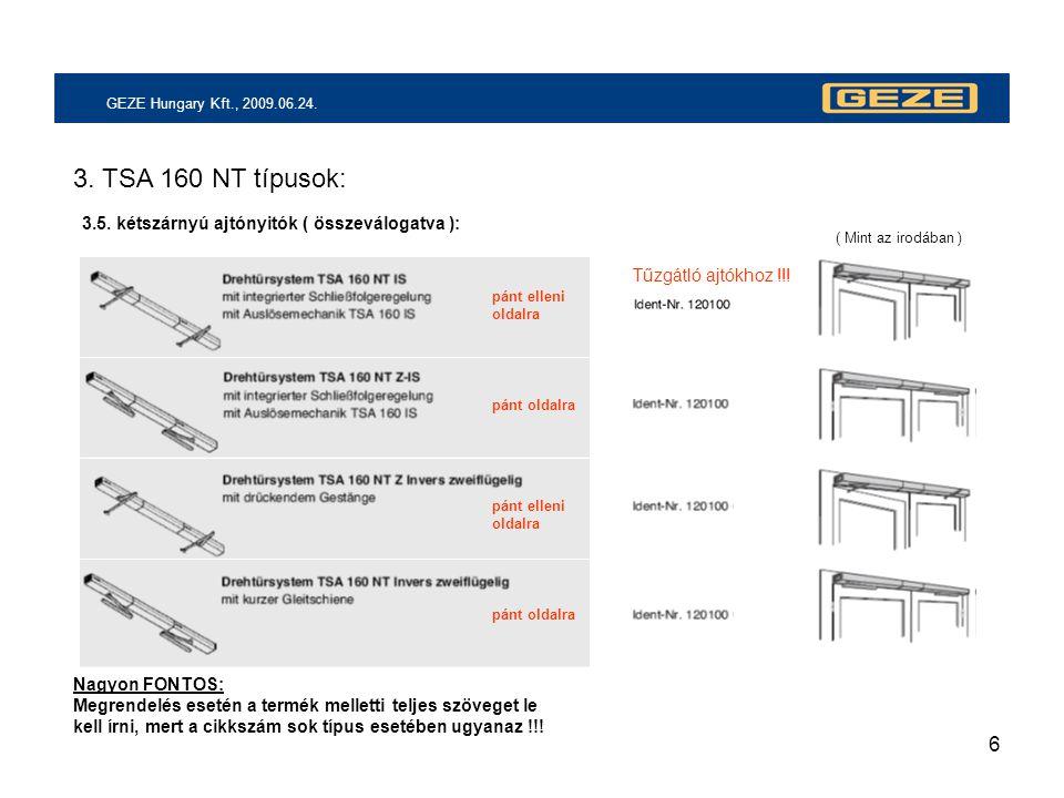 6 GEZE Hungary Kft., 2009.06.24. 3. TSA 160 NT típusok: 3.5. kétszárnyú ajtónyitók ( összeválogatva ): Nagyon FONTOS: Megrendelés esetén a termék mell
