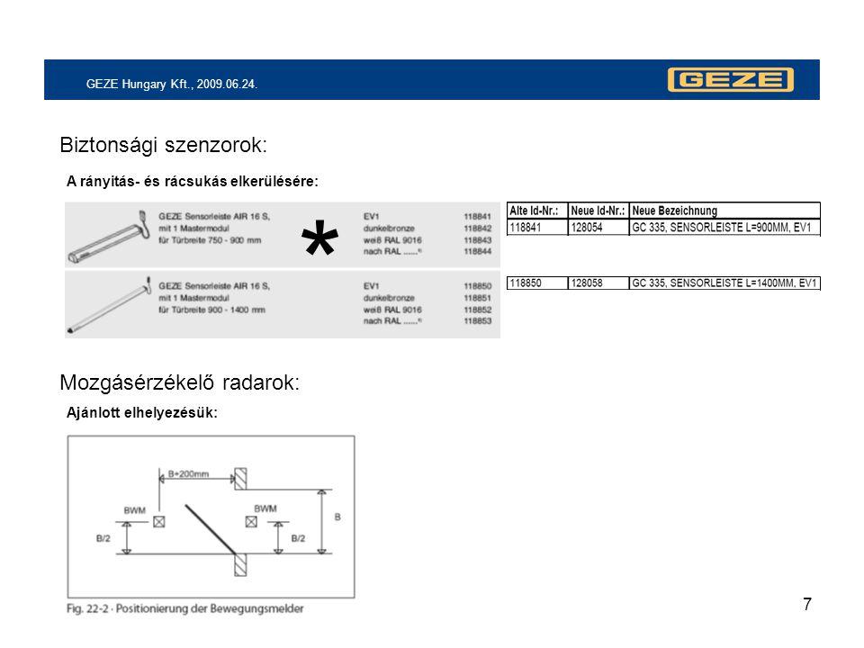 7 GEZE Hungary Kft., 2009.06.24. * A rányitás- és rácsukás elkerülésére: Biztonsági szenzorok: Ajánlott elhelyezésük: Mozgásérzékelő radarok: