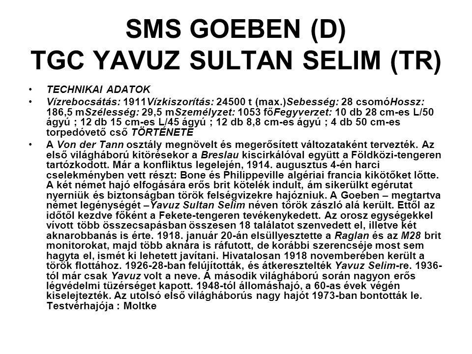 SMS GOEBEN (D) TGC YAVUZ SULTAN SELIM (TR) TECHNIKAI ADATOK Vízrebocsátás: 1911Vízkiszorítás: 24500 t (max.)Sebesség: 28 csomóHossz: 186,5 mSzélesség: