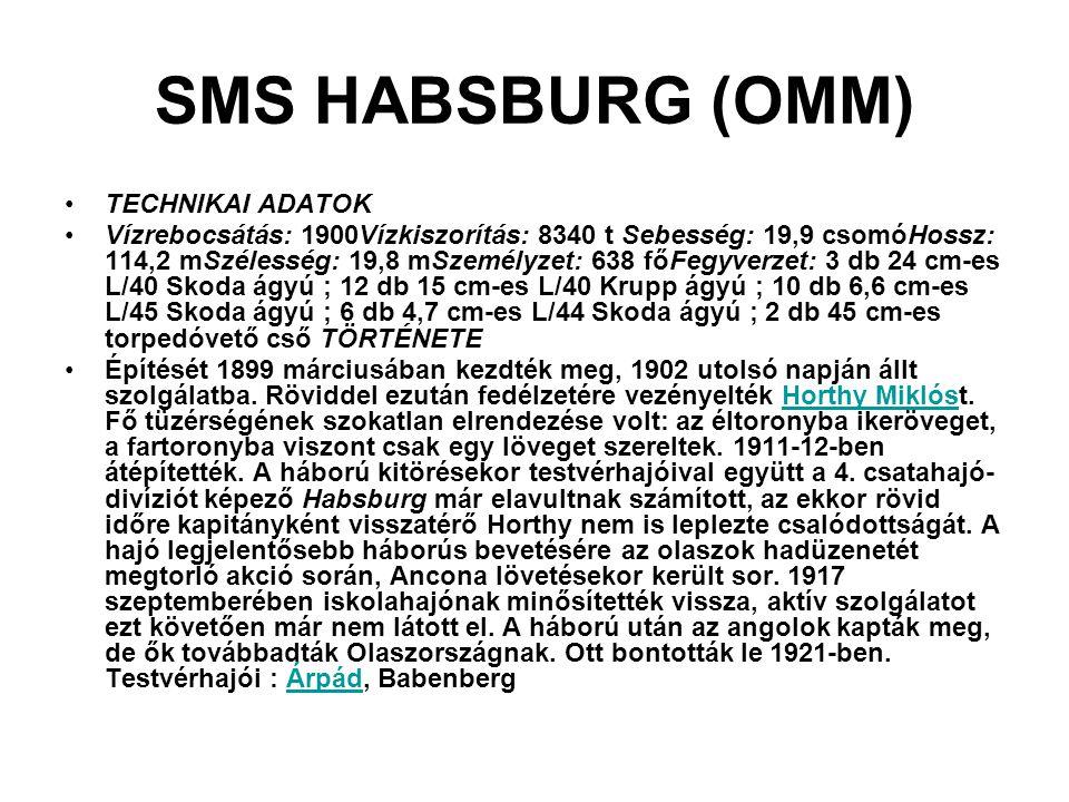 SMS HABSBURG (OMM) TECHNIKAI ADATOK Vízrebocsátás: 1900Vízkiszorítás: 8340 t Sebesség: 19,9 csomóHossz: 114,2 mSzélesség: 19,8 mSzemélyzet: 638 főFegy