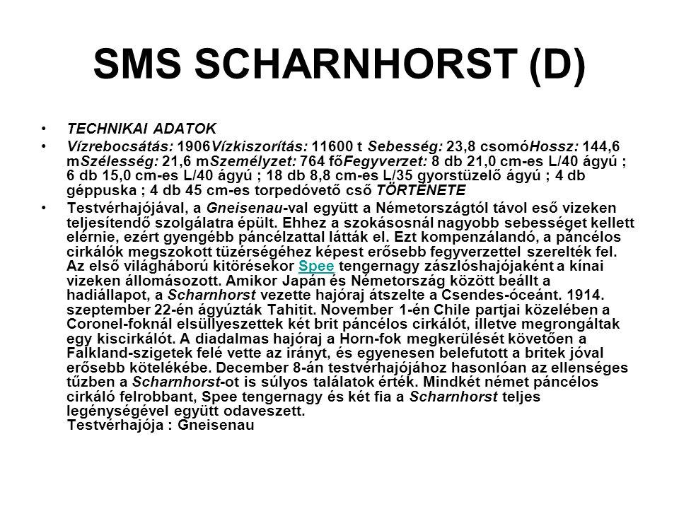 SMS SCHARNHORST (D) TECHNIKAI ADATOK Vízrebocsátás: 1906Vízkiszorítás: 11600 t Sebesség: 23,8 csomóHossz: 144,6 mSzélesség: 21,6 mSzemélyzet: 764 főFe