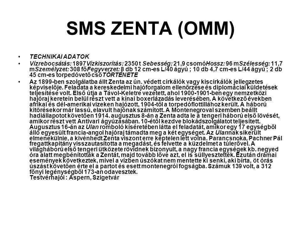 SMS ZENTA (OMM) TECHNIKAI ADATOK Vízrebocsátás: 1897Vízkiszorítás: 2350 t Sebesség: 21,9 csomóHossz: 96 mSzélesség: 11,7 mSzemélyzet: 308 főFegyverzet