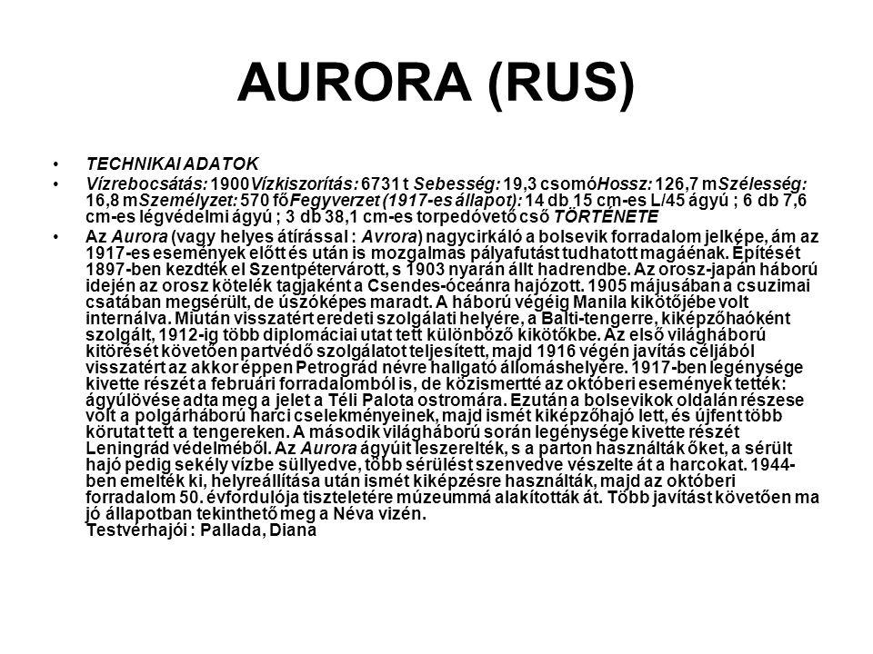 AURORA (RUS) TECHNIKAI ADATOK Vízrebocsátás: 1900Vízkiszorítás: 6731 t Sebesség: 19,3 csomóHossz: 126,7 mSzélesség: 16,8 mSzemélyzet: 570 főFegyverzet