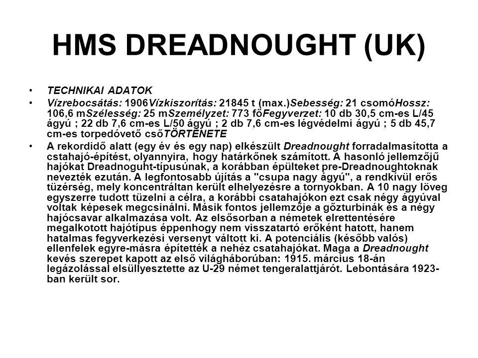 HMS DREADNOUGHT (UK) TECHNIKAI ADATOK Vízrebocsátás: 1906Vízkiszorítás: 21845 t (max.)Sebesség: 21 csomóHossz: 106,6 mSzélesség: 25 mSzemélyzet: 773 f
