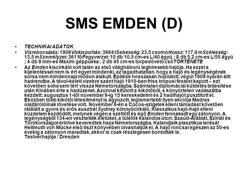 SMS EMDEN (D) TECHNIKAI ADATOK Vízrebocsátás: 1908Vízkiszorítás: 3664 tSebesség: 23,5 csomóHossz: 117,9 mSzélesség: 13,5 mSzemélyzet: 361 főFegyverzet