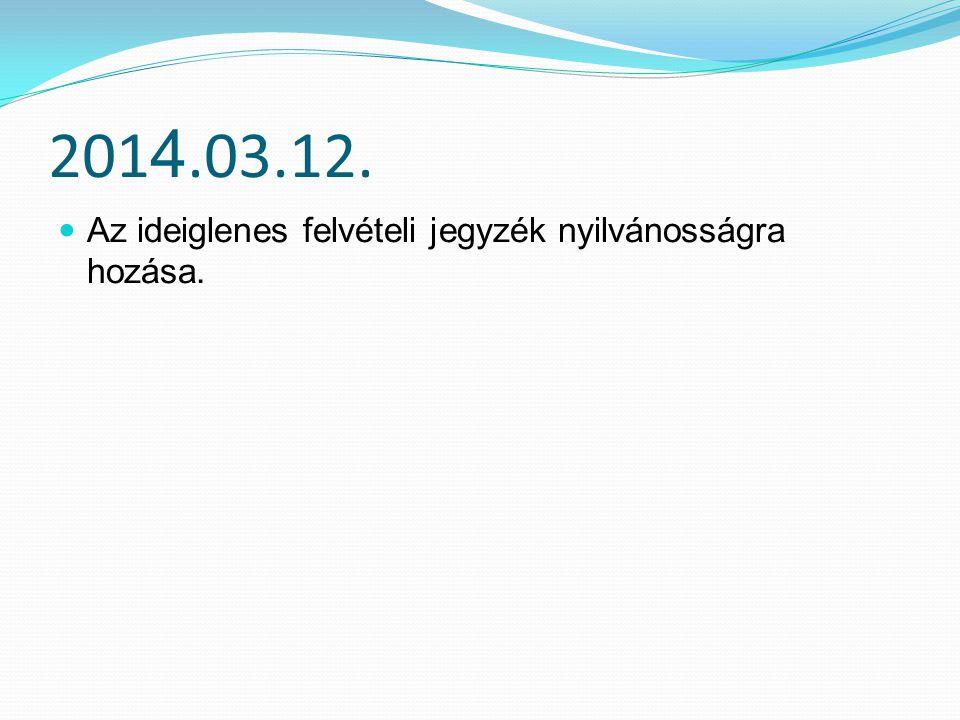 201 4.03.12. Az ideiglenes felvételi jegyzék nyilvánosságra hozása.