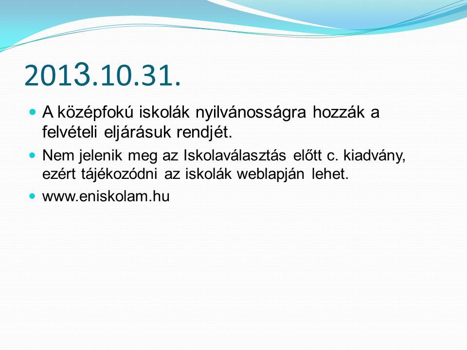 201 3.10.31.A középfokú iskolák nyilvánosságra hozzák a felvételi eljárásuk rendjét.